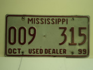 1999 MISSISSIPPI Used Auto Dealer License Plate 009 315