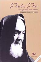 Padre Pio - Crucificado por amor