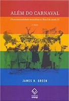 Além Do Carnaval. A Homossexualidade Masculina Do Brasil Do Século Xx