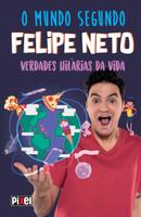 O Mundo Segundo Felipe Neto: Verdades Hilárias da Vida (Português)