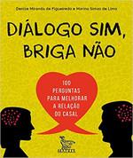 Diálogo sim, briga não: 100 perguntas para melhorar a relação do casal
