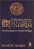 O significado da bruxaria: Uma introdução ao universo da magia