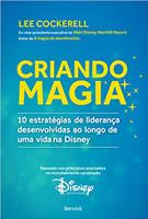 Criando magia: 10 estratégias de liderança desenvolvidas ao longo de uma vida na Disney