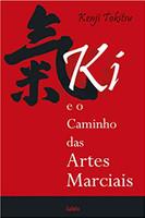 KI E O Caminho das Artes Marciais: KI E O Caminho das Artes Marciais