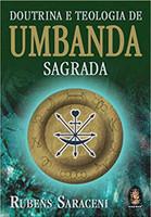 Doutrina e teologia de Umbanda sagrada: A religião dos mistérios : um hino de amor à vida