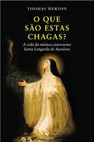 O que São Estas Chagas? A Vida da Mística Cisterciense Santa Lutgarda de Aywières
