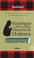 Enxergue o óbvio como Sherlock Holmes: As 32 técnicas fundamentais do maior detetive de todos os tempos aplicadas ao dia a dia dos negócios