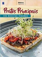 Coleção Vegetarianos Volume 3: Pratos Principais: 120 Receitas Veganas