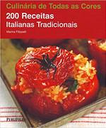 200 Receitas Italianas Tradicionais. Coleção Culinária de Todas as Cores