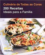 Culinária de Todas as Cores. 200 Receitas Ideais Para a Família