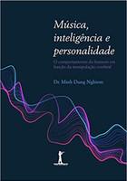 Música, Inteligência e Personalidade. O Comportamento do Homem em Função da Manipulação Cerebral