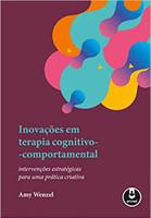 Inovações em Terapia Cognitivo-Comportamental: Intervenções Estratégicas para uma Prática Criativa