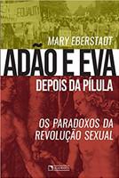 Adão E Eva Depois Da Pílula: Os Paradoxos Da Revolução Sexual.