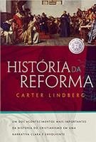História da reforma: Um dos acontecimentos mais importantes da história do cristianismo em uma narrativa clara e envolvente