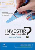 Investir ou Não Investir?: Dicas e métodos