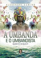 Umbanda e o umbandista: Quem é e o que é?