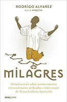 Milagres: Histórias reais sobre acontecimentos extraordinários atribuídos à intervenção de Nossa Senhora Aparecida