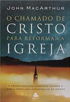 O CHAMADO DE CRISTO PARA REFORMAR A IGREJA: A transformação acontece quando a Igreja proclama o evangelho de Cristo