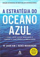 A estratégia do oceano azul: Como criar novos mercados e tornar a concorrência irrelevante