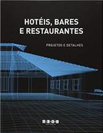 Hotéis, Bares e Restaurantes. Projetos e Detalhes