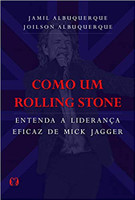 Como um Rolling Stone: Entenda a liderança eficaz de Mick Jagger