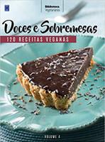 Coleção Vegetarianos Volume 4: Doces e Sobremesas: 120 Receitas Veganas