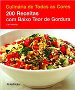 Culinária de Todas as Cores. 200 Receitas com Baixo Teor de Gordura