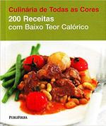 200 Receitas com Baixo Teor Calórico - Coleção Culinária de Todas as Cores