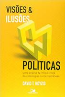 Visões e ilusões políticas: Uma análise e crítica cristã das ideologias contemporâneas