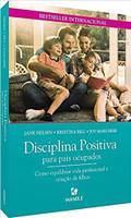 Disciplina Positiva para pais ocupados: Como equilibrar vida profissional e criação de filhos