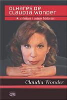Olhares de Claudia Wonder: crônicas e outras histórias