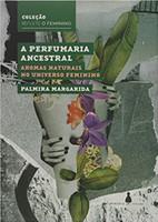 A Perfumaria Ancestral: Aromas Naturais no Universo Feminino