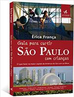 Guia Para Curtir São Paulo com Crianças. O que Fazer na Maior Capital da América Latina com os Filhos