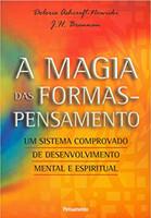 A Magia das Formas-Pensamento: Um Sistema Comprovado de Desenvolvimento Mental e Espiritual