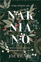 Viva Como Um Narniano: Discipulado Cristão Nas Crônicas De Lewis
