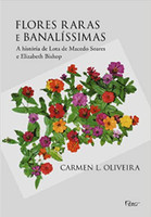 Flores raras e banalíssimas: A história de Lota de Macedo Soares e Elizabeth Bishop