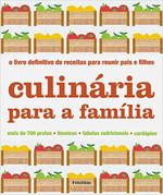 Culinária Para a Família. O Livro Definitivo de Receitas Para Reunir Pais e Filhos
