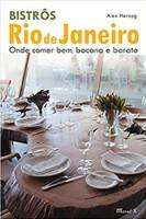 Bistrôs Rio De Janeiro. Onde Comer Bem, Bacana E Barato