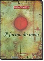 A Forma do Meio. Livro e Narração na Obra de João Guimarães Rosa