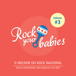 Rock Your Babies - o Melhor do Rock Nacional - Vol. 3