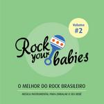 Rock Your Babies - o Melhor do Rock Nacional - Vol. 2