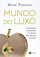 Mundo do Luxo: O Passado, O Presente E O Futuro Das Marcas De Luxo.