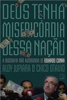 Deus tenha misericórdia dessa nação: A biografia não autorizada de Eduardo Cunha