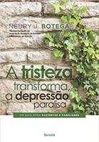 A tristeza transforma, a depressão paralisa: Um guia para pacientes e familiares