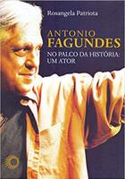 Antônio Fagundes no palco da historia: um ator