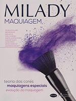 Milady - Maquiagem: teoria das cores, maquiagens especiais, evolução da maquiagem