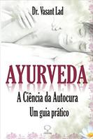 Ayurveda: A Ciência da Autocura - Um Guia Prático