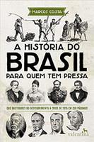 A História do Brasil para quem tem pressa: Dos bastidores do descobrimento à crise de 2015 em 200 páginas!