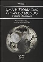 Uma História das Copas. Futebol e Sociedade. Futebol e Sociedade - Volume 1