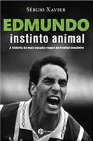 Edmundo – Instinto Animal: a História do Mais Ousado Craque de Futebol Brasileiro